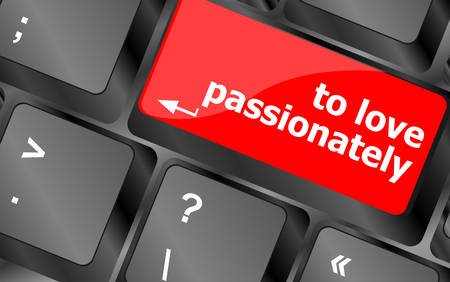passionately: to love passionately, keyboard with computer key button