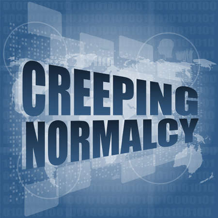 creeping: creeping normalcy word on business digital screen