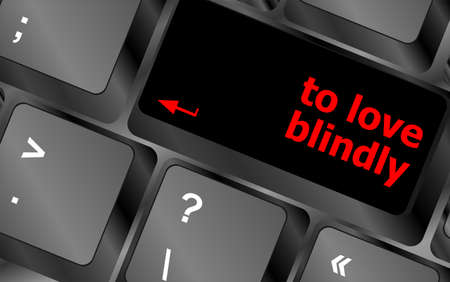 blindly: to love blindly, keyboard with computer key button