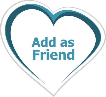 add as friend: Business concept, add as friend words on love heart