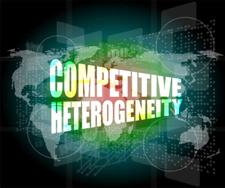 heterogeneity: competitive heterogeneity word on business digital touch screen