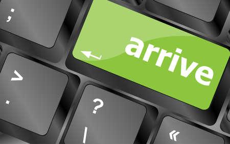 arrive: arrive word on keyboard key, notebook computer