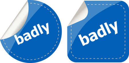 badly: badly word on stickers button set, label, business concept