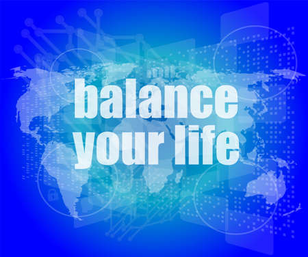 Life style concept: words balance you life on digital screen photo