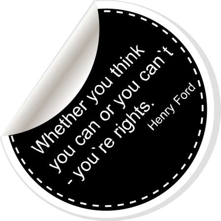 whether: Whether your think you can or you cant youre rights. Inspirational motivational quote. Simple trendy design. Black and white stickers.