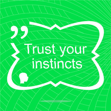 instincts: Trust your instincts. Inspirational motivational quote. Simple trendy design. Positive quote