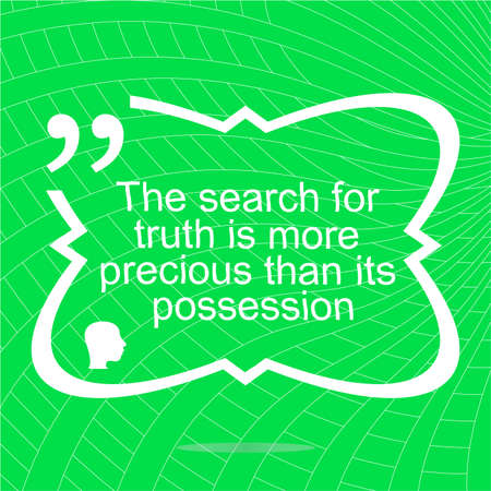 The search for truth is more precious than its possesion. Inspirational motivational quote. Simple trendy design. Positive quote