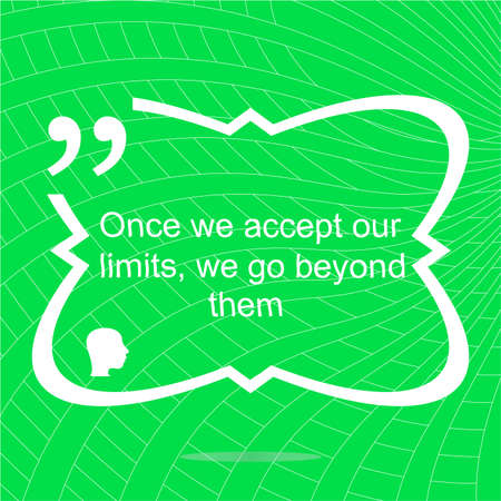 beyond: once we accept our limits we go beyond them. Inspirational motivational quote. Simple trendy design. Positive quote