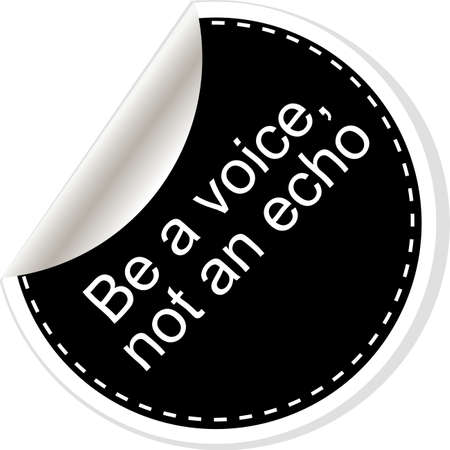 echo: Be a voice not an echo. Inspirational motivational quote. Simple trendy design. Black and white stickers.