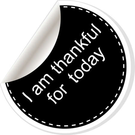 am: I am thankful for today. Inspirational motivational quote. Simple trendy design. Black and white stickers.