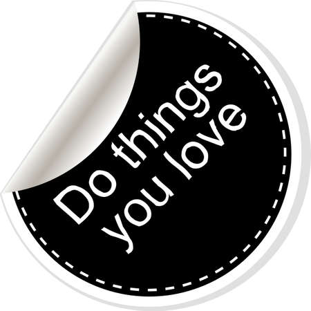 things to do: Do things you love. Inspirational motivational quote. Simple trendy design. Black and white stickers. Stock Photo