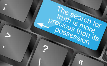 The search for truth is more precious than its possesion. Computer keyboard keys with quote button. Inspirational motivational quote. Simple trendy design