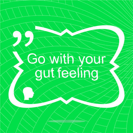 gut: Go with your gut feeling. Inspirational motivational quote. Simple trendy design. Positive quote