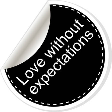 expectations: Love without expectations. Inspirational motivational quote. Simple trendy design. Black and white stickers.  Vector illustration