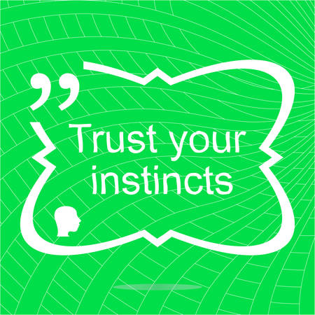 instincts: Trust your instincts. Inspirational motivational quote. Simple trendy design. Positive quote. illustration
