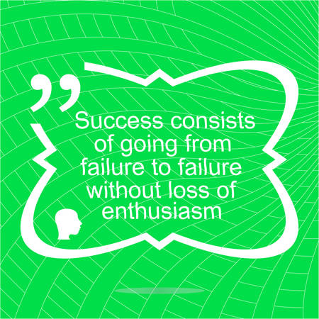 enthusiasm: Inspirational motivational quote. Success consists of going from failure to failure without loss of enthusiasm. Simple trendy design. Positive quote. illustration
