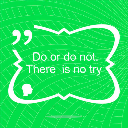 Do or do not. There is no try. Inspirational motivational quote. Simple trendy design. Positive quote. Vector illustration