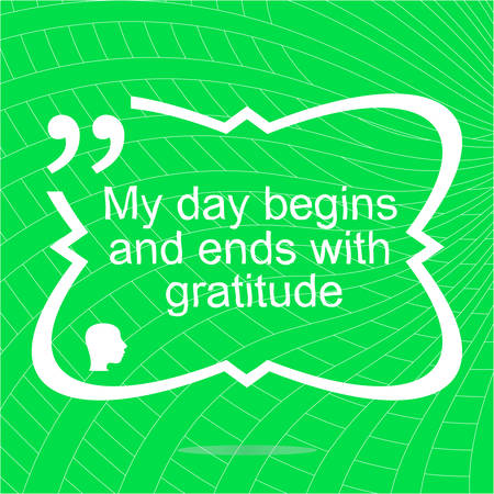 begins: My day begins and ends with gratuide. Inspirational motivational quote. Simple trendy design. Positive quote. Vector illustration Illustration