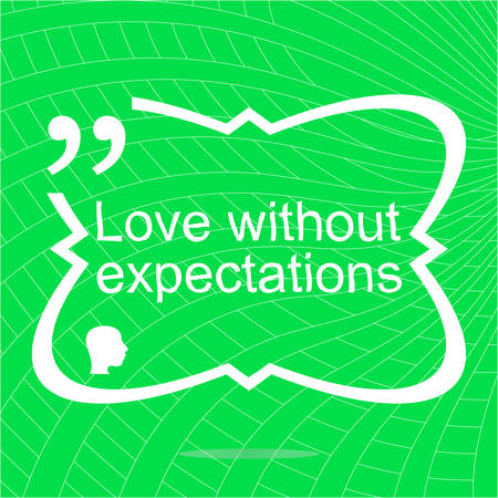 expectations: Love without expectations. Inspirational motivational quote. Simple trendy design. Positive quote. Vector illustration
