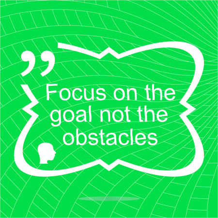 obstacles: Inspirational motivational quote. Focus on the goal not the obstacles. Simple trendy design. Positive quote. Vector illustration