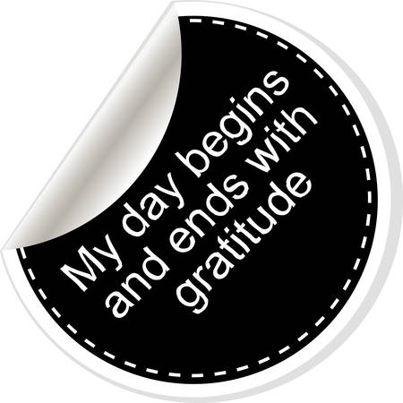 begins: My day begins and ends with gratuide. Inspirational motivational quote. Simple trendy design. Black and white stickers.  Vector illustration