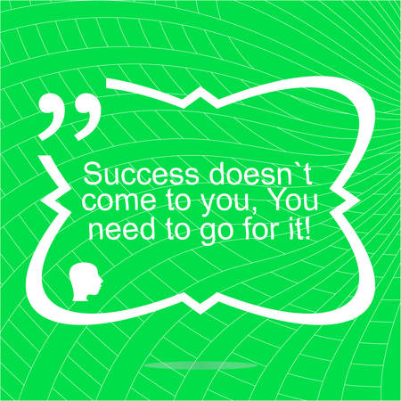 come: Inspirational motivational quote. Success doesnt come to you, you need to go for it. Simple trendy design.  Positive quote.  Vector illustration Illustration