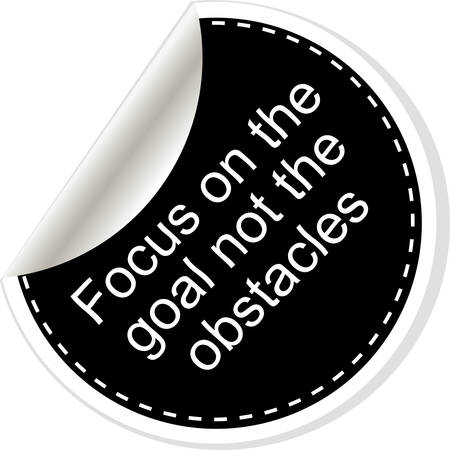 obstacles: Focus on the goal not the obstacles. Inspirational motivational quote. Simple trendy design. Black and white stickers.  Vector illustration