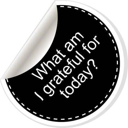 grateful: What am i grateful for today. Inspirational motivational quote. Simple trendy design. Black and white stickers.  Vector illustration