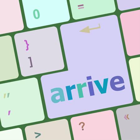 arrive: arrive word on keyboard key, notebook computer vector illustration Illustration