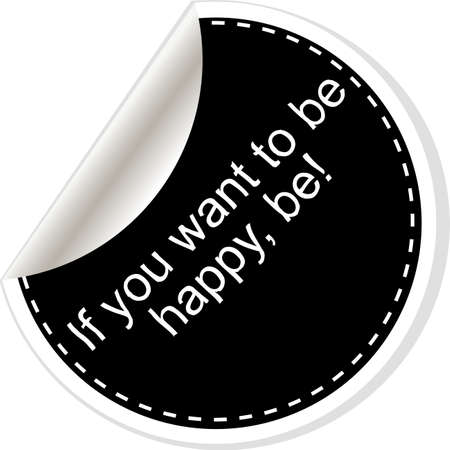 If you want to be happy - be.  Quote, comma, note, message, blank, template, text, bulleted, tags and comments. Dialog window.
