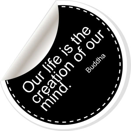 Our life is the creation of our mind. Quote, comma, note, message, blank, template, text, tags and comments