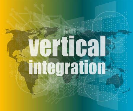 Business concept: words Vertical Integration on digital screen