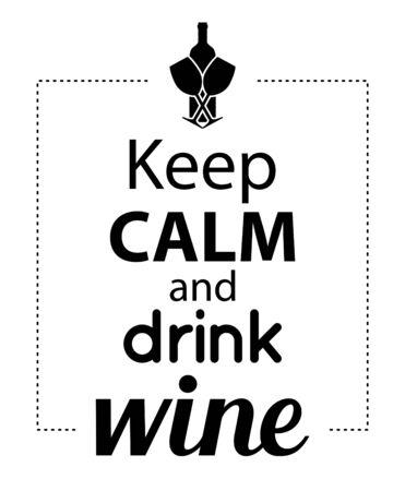 Wall decal to decorate home and kitchen. Sticker concept with wine and slogan. Keep calm and drink wine. Vector silhouettes.
