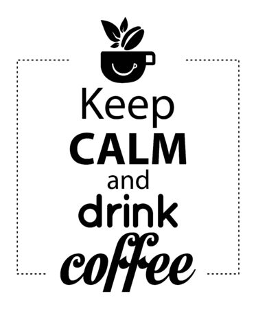Wall decal to decorate home and kitchen. Sticker concept with coffee. Keep calm and drink coffee. Vector silhouettes.