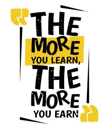 Cuanto más aprende, más gana. Cita de motivación creativa inspiradora. Tipografía vectorial. Concepto de cartel. Concepto de etiqueta con cita motivacional para aprender.