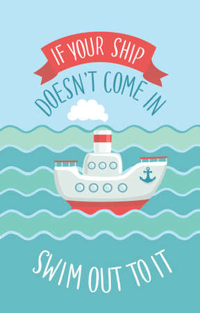steamship: Motivational quote and illustration of small steamship in the waves. Inspirational vector typography. Hand drawn lettering of words If Your Ship Doesnt Come In Swim To It Stock Photo