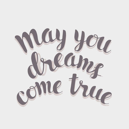 come on: May your dream come true. Handwritten script lettering. Black ink calligraphy isolated on white background