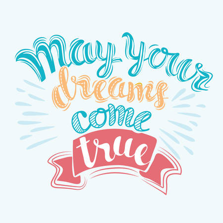 true: May your dreams come true. script lettering for greeting cards.
