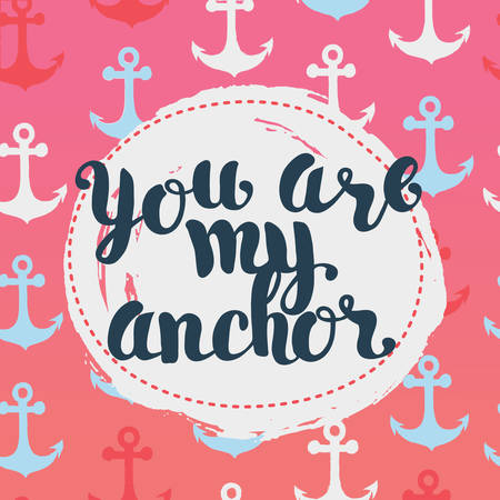 declaration: Card with lettering YOU ARE MY ANCHOR declaration of love