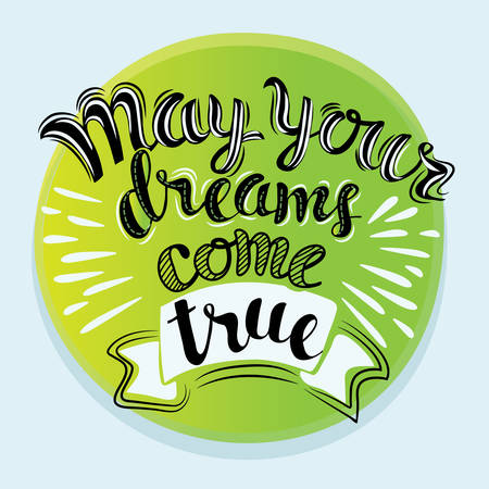Vector Hand drawn lettering of motivation quottation May your dreams come true on bright color background.