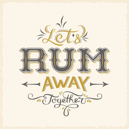 rum: Lets Rum Away Together Abstract Vintage Vector Lettering Poster Card or a Background. Hand drawn. Illustration