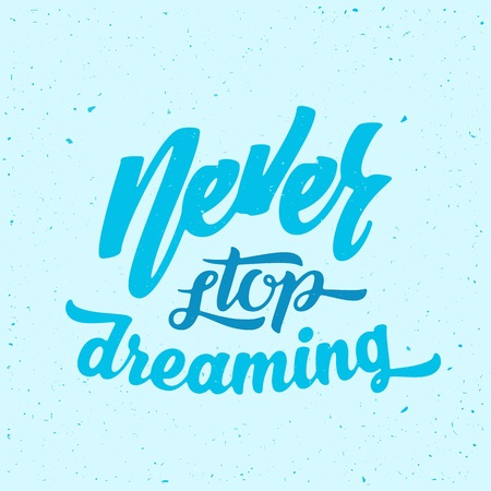 card stop: Never Stop Dreaming Abstract Vector Retro Lettering Poster or a Card. With Shabby Texture on Blue Background.