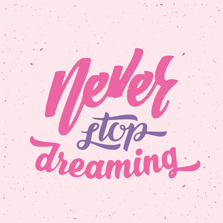 card stop: Never Stop Dreaming Abstract Vector Retro Lettering Poster or a Card. With Shabby Texture on Pink Background. Illustration