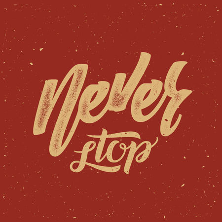 card stop: Never Stop Abstract Vector Retro Lettering Poster or a Card. With Shabby Texture on Red Background. Illustration
