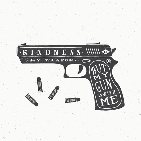hand gun: Kindness is My Weapon Abstract Retro Vector Card, Label   Template. Gun and Bullets Silhouettes With Typographic Quote and Grunge Textures. Isolated. Illustration