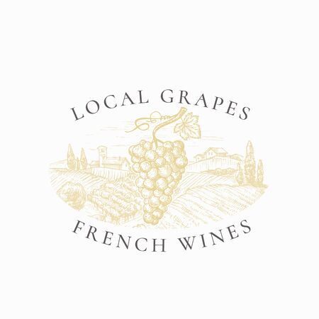 Local Grapes French Wines Vineyard Retro Badge or Logo Template. Hand Drawn Grape Branch and Winery Farm Landscape Sketch with Retro Typography. Vintage Sketch Emblem.