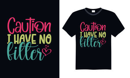 Caution I have no filter - Funny t shirts design, Hand drawn lettering phrase, Calligraphy t shirt design, svg Files for Cutting Cricut and Silhouette, card, flyer, EPS 10