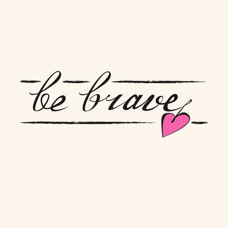 short phrase: Be brave. Hand drawn typographic motivational quote for t-shirts, posters and greeting cards