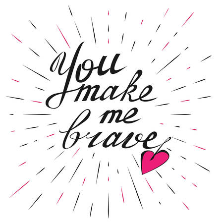 brave: You make me brave. Hand drawn typographic motivational quote for t-shirts, posters and greeting cards in vintage style Illustration