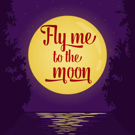 """Love card or poster with lettering quote saying """"Fly me to the moon"""". Full moon background, romantic scene, moonlight water reflections. Round yellow moon and stars on deep violet sky. Inspirational love quote. Vector illustration. Vector Illustration"""